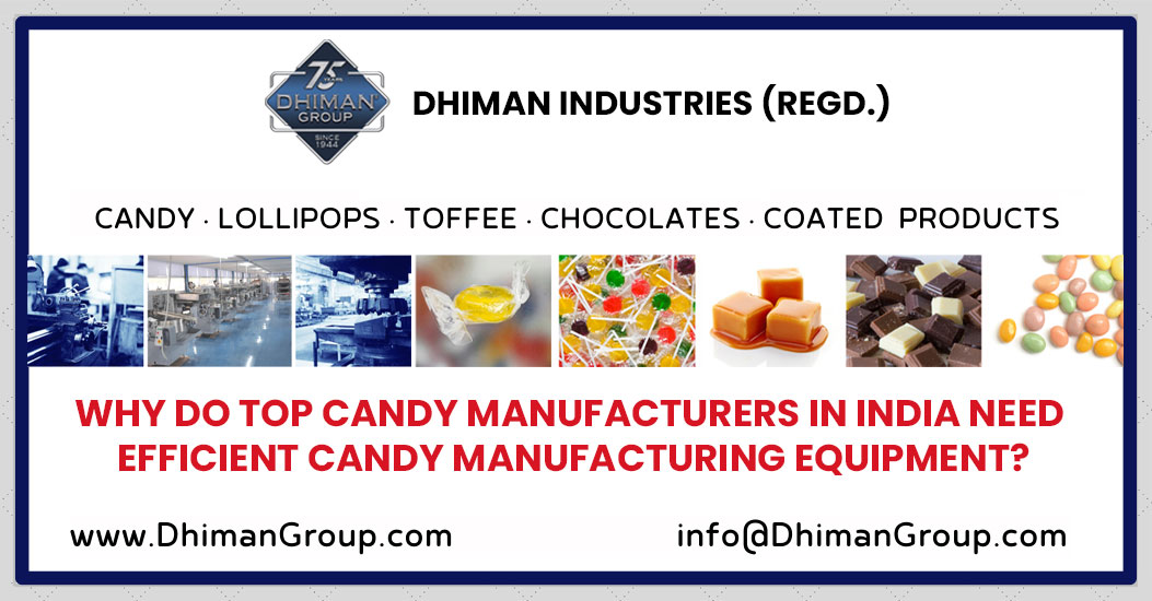 Why Do Top Candy Manufacturers in India Need efficient Candy Manufacturing Equipment?